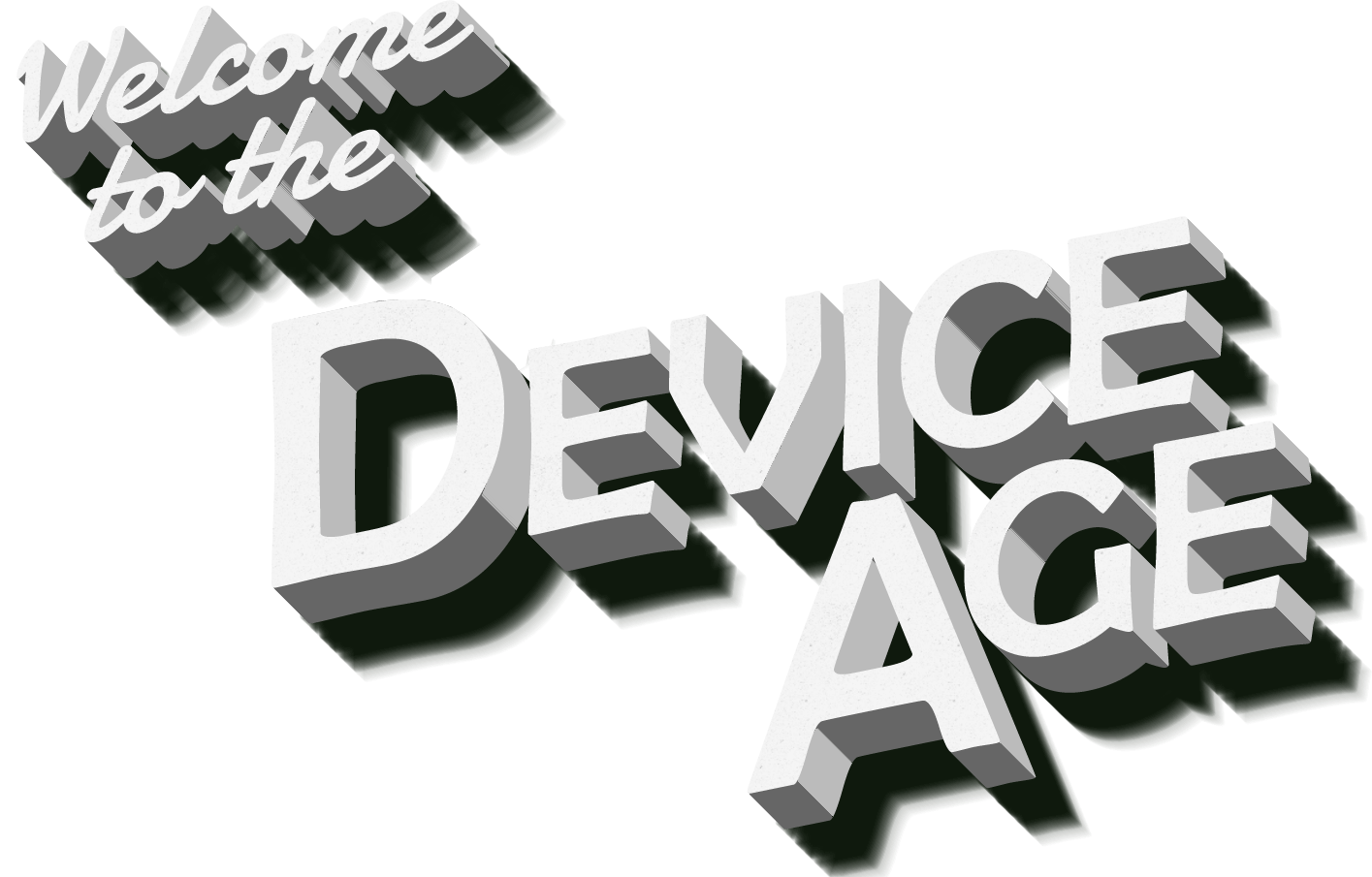 Welcome To The Device Age